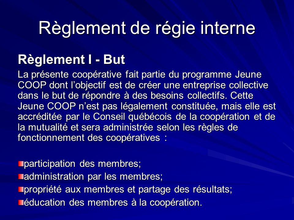 Règlement de régie interne Règlement I - But La présente coopérative fait partie du programme Jeune COOP dont lobjectif est de créer une entreprise co