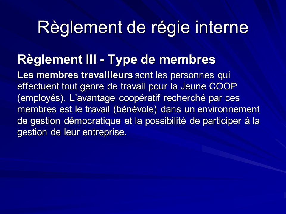 Règlement de régie interne Règlement III - Type de membres Les membres travailleurs sont les personnes qui effectuent tout genre de travail pour la Je