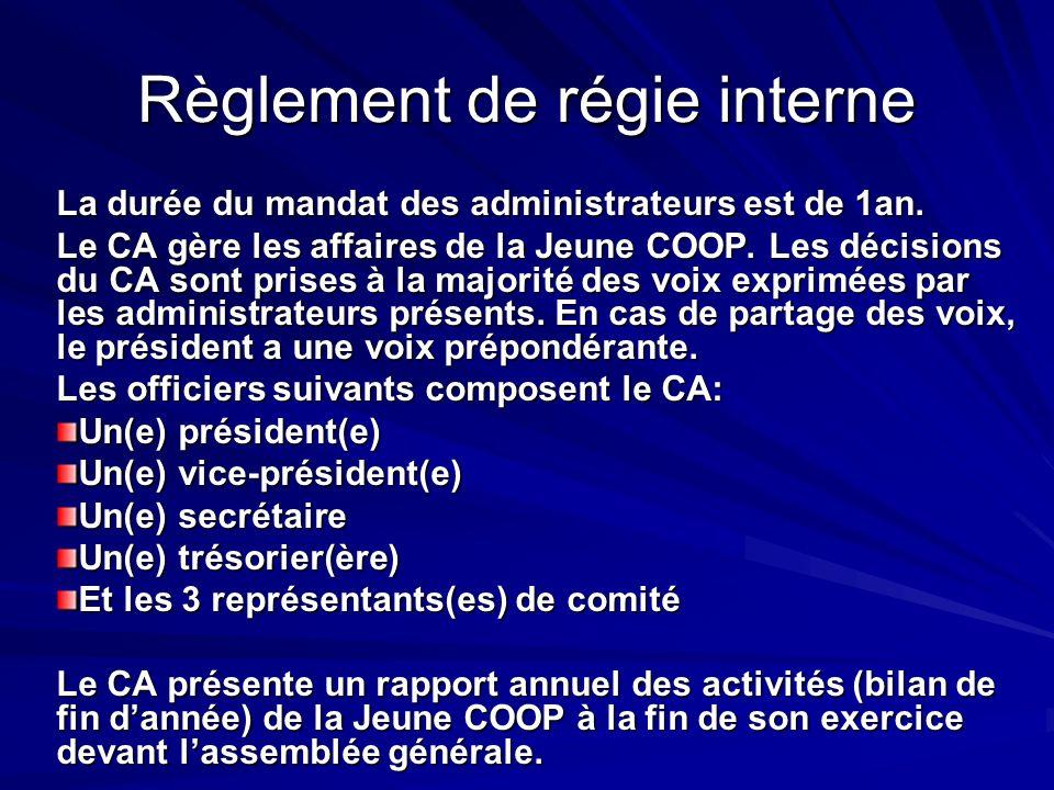 Règlement de régie interne La durée du mandat des administrateurs est de 1an. Le CA gère les affaires de la Jeune COOP. Les décisions du CA sont prise