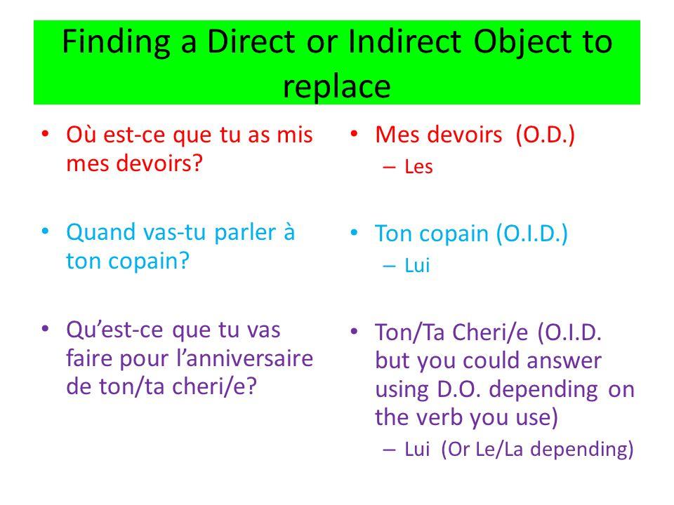Finding a Direct or Indirect Object to replace Où est-ce que tu as mis mes devoirs? Quand vas-tu parler à ton copain? Quest-ce que tu vas faire pour l