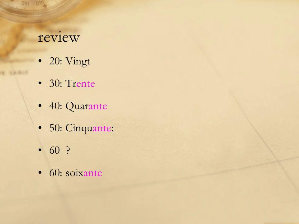 review 20: Vingt 30: Trente 40: Quarante 50: Cinquante: 60 ? 60: soixante