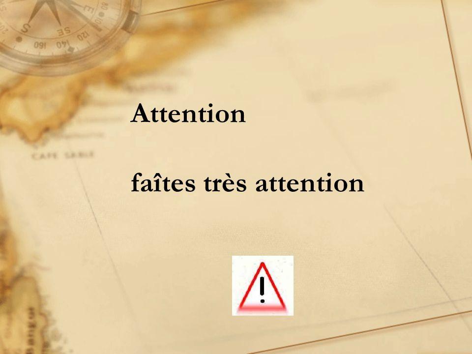 Attention faîtes très attention