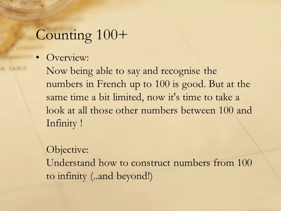 Counting 100+ Overview: Now being able to say and recognise the numbers in French up to 100 is good. But at the same time a bit limited, now it's time