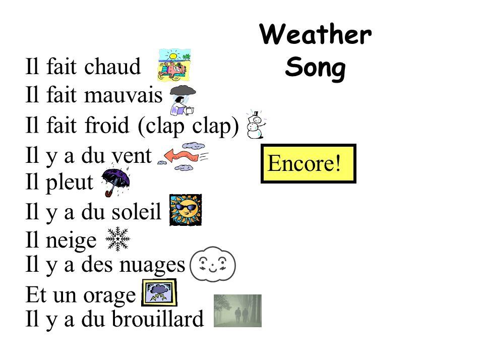 Weather Song Il fait chaud Il fait mauvais Il fait froid (clap clap) Il y a du vent Il pleut Il y a du soleil Il neige Il y a des nuages Et un orage I