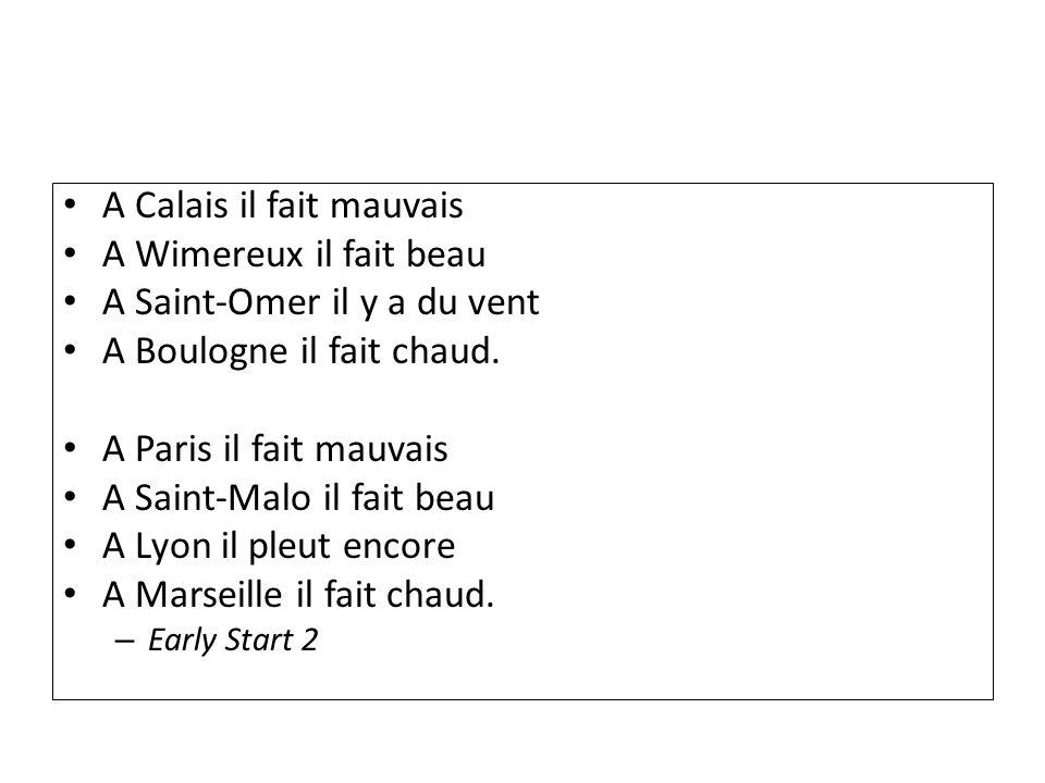 A Calais il fait mauvais A Wimereux il fait beau A Saint-Omer il y a du vent A Boulogne il fait chaud. A Paris il fait mauvais A Saint-Malo il fait be