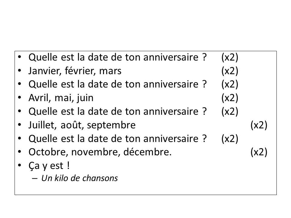 Quelle est la date de ton anniversaire ?(x2) Janvier, février, mars(x2) Quelle est la date de ton anniversaire ?(x2) Avril, mai, juin(x2) Quelle est l