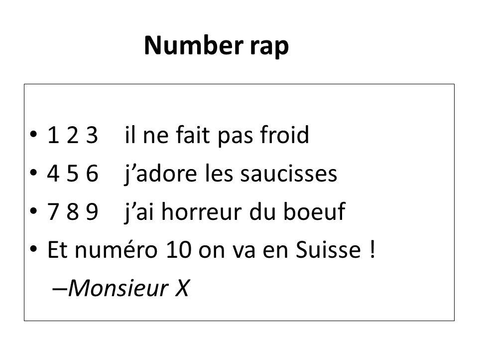 Number rap 1 2 3 il ne fait pas froid 4 5 6jadore les saucisses 7 8 9jai horreur du boeuf Et numéro 10 on va en Suisse ! – Monsieur X