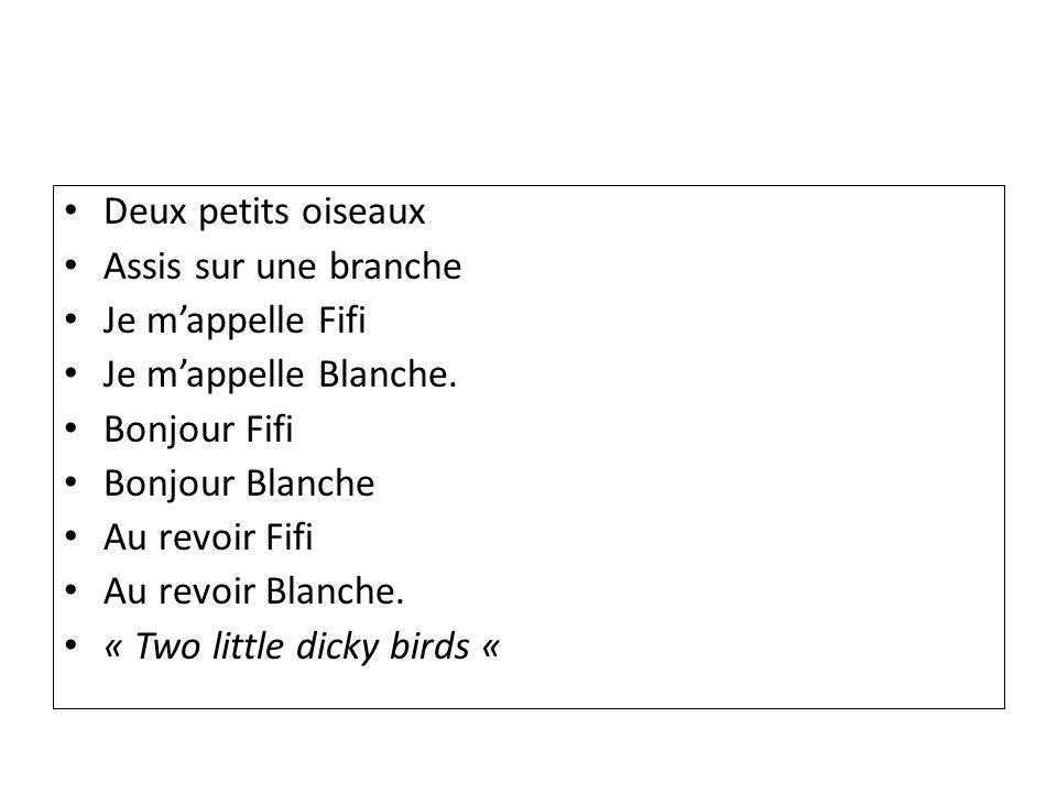 Deux petits oiseaux Assis sur une branche Je mappelle Fifi Je mappelle Blanche. Bonjour Fifi Bonjour Blanche Au revoir Fifi Au revoir Blanche. « Two l