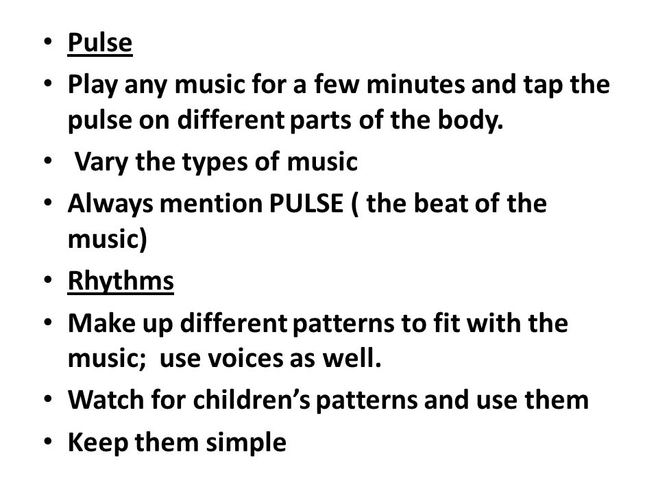 Pulse Play any music for a few minutes and tap the pulse on different parts of the body. Vary the types of music Always mention PULSE ( the beat of th