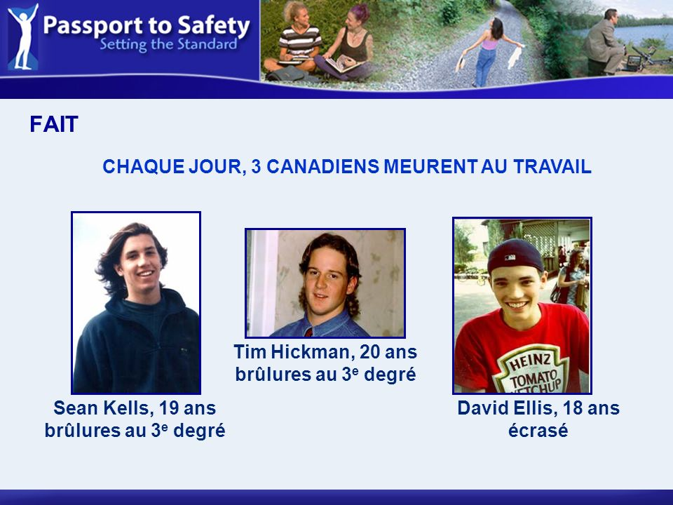 David Ellis, 18 ans écrasé Tim Hickman, 20 ans brûlures au 3 e degré Sean Kells, 19 ans brûlures au 3 e degré CHAQUE JOUR, 3 CANADIENS MEURENT AU TRAV