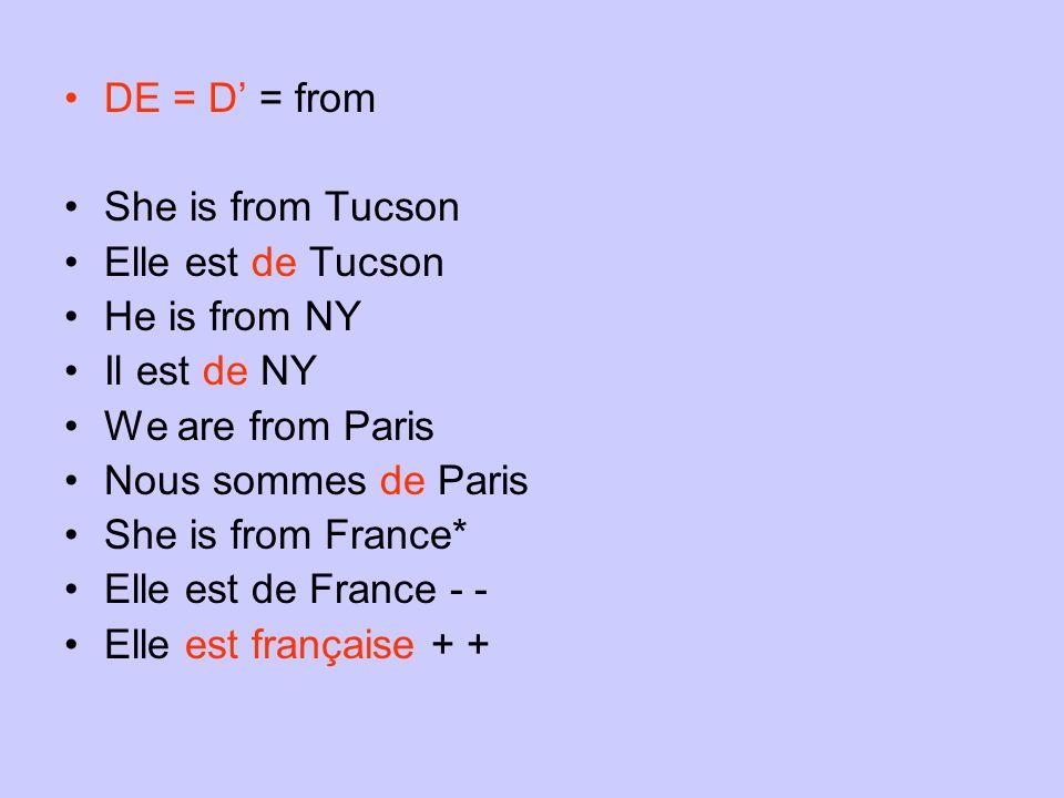 DE = D = from She is from Tucson Elle est de Tucson He is from NY Il est de NY We are from Paris Nous sommes de Paris She is from France* Elle est de