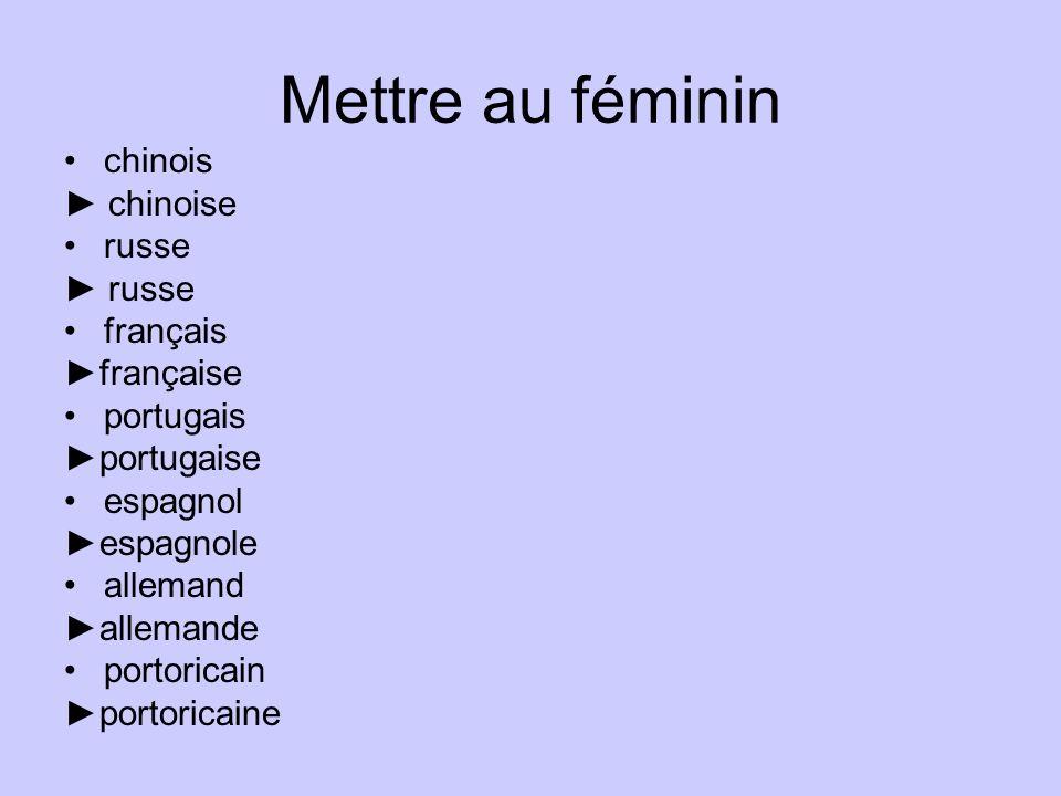 Mettre au féminin chinois chinoise russe français française portugais portugaise espagnol espagnole allemand allemande portoricain portoricaine