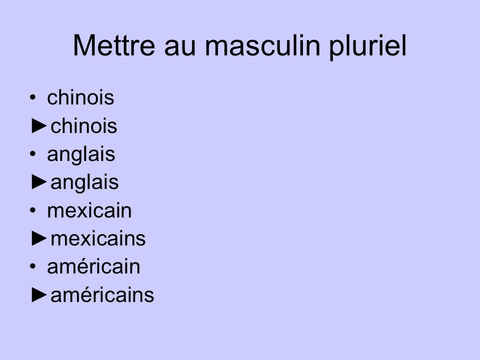 Mettre au masculin pluriel chinois anglais mexicain mexicains américain américains