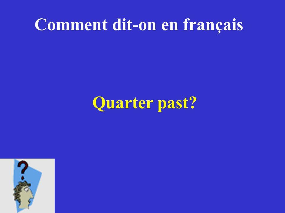 Comment dit-on en français Quarter past?