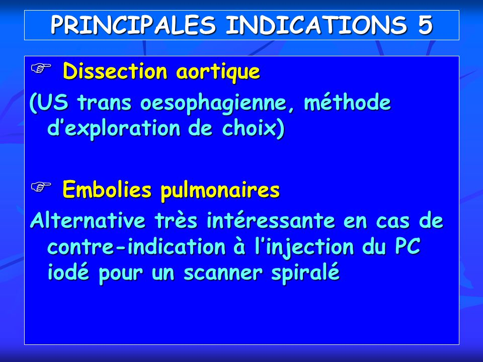 Dissection aortique Dissection aortique (US trans oesophagienne, méthode dexploration de choix) Embolies pulmonaires Embolies pulmonaires Alternative