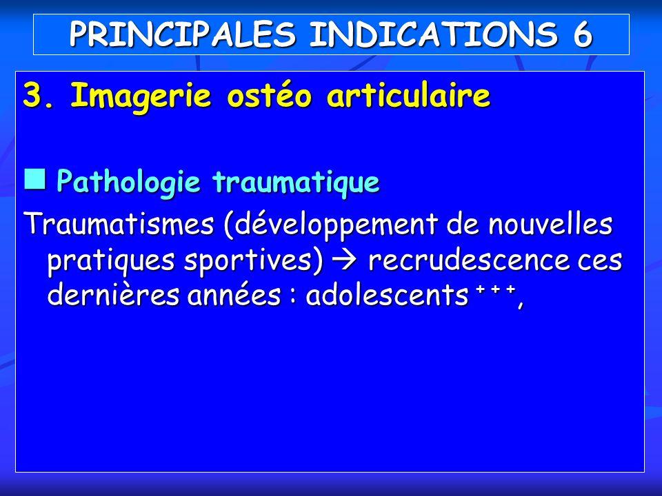3. Imagerie ostéo articulaire Pathologie traumatique Pathologie traumatique Traumatismes (développement de nouvelles pratiques sportives) recrudescenc