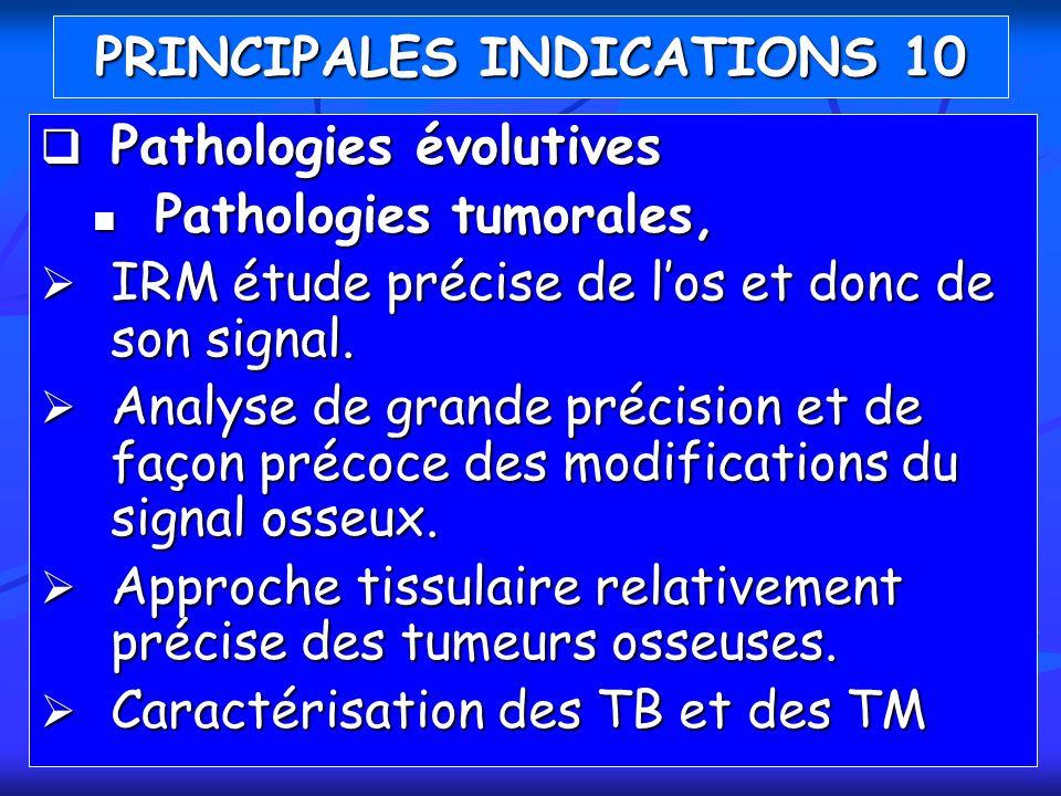 Pathologies évolutives Pathologies évolutives Pathologies tumorales, Pathologies tumorales, IRM étude précise de los et donc de son signal. IRM étude