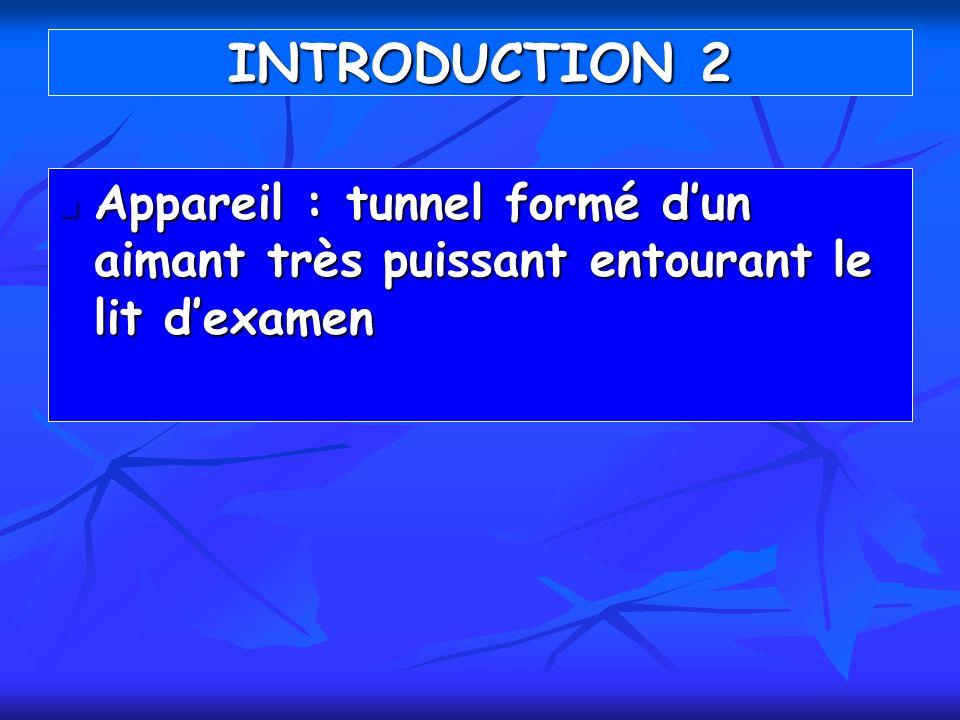 Appareil : tunnel formé dun aimant très puissant entourant le lit dexamen Appareil : tunnel formé dun aimant très puissant entourant le lit dexamen IN