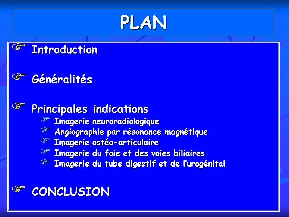 PLAN Introduction Introduction Généralités Généralités Principales indications Principales indications Imagerie neuroradiologique Imagerie neuroradiol
