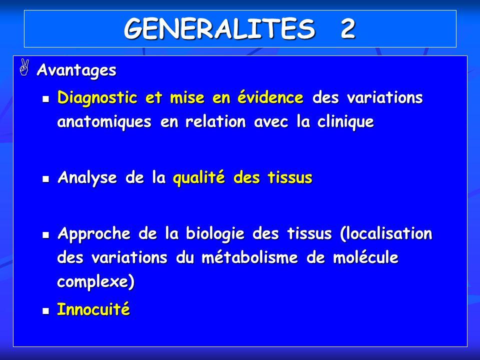 GENERALITES 2 Avantages Avantages Diagnostic et mise en évidence des variations anatomiques en relation avec la clinique Diagnostic et mise en évidenc