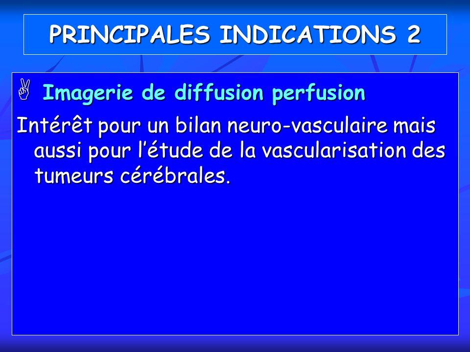 Imagerie de diffusion perfusion Imagerie de diffusion perfusion Intérêt pour un bilan neuro-vasculaire mais aussi pour létude de la vascularisation de