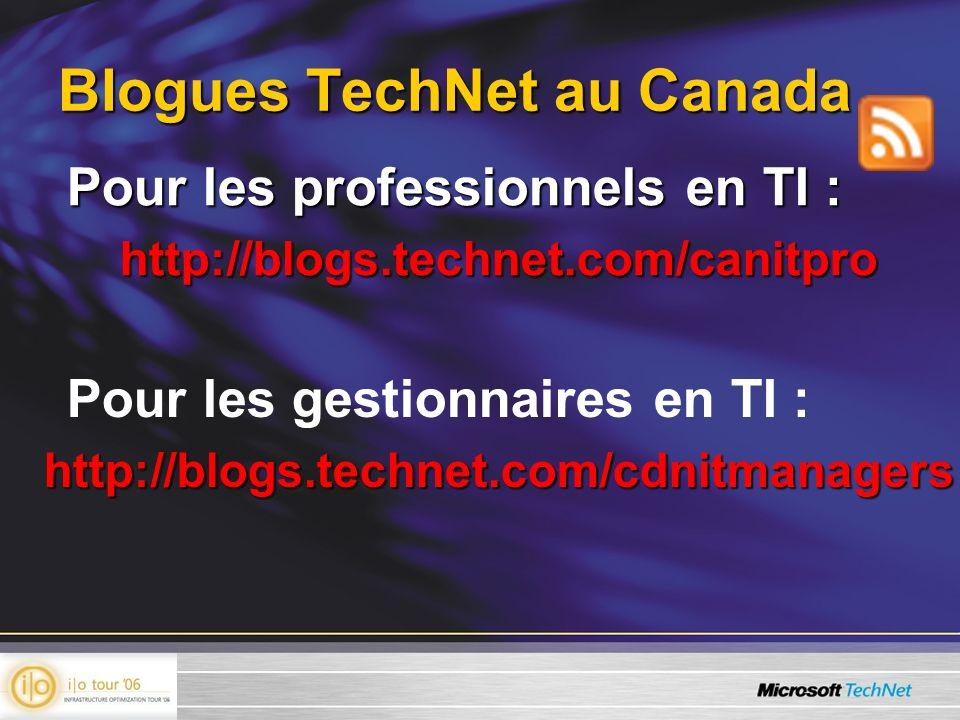 Blogues TechNet au Canada Pour les professionnels en TI : http://blogs.technet.com/canitpro Pour les gestionnaires en TI :http://blogs.technet.com/cdn