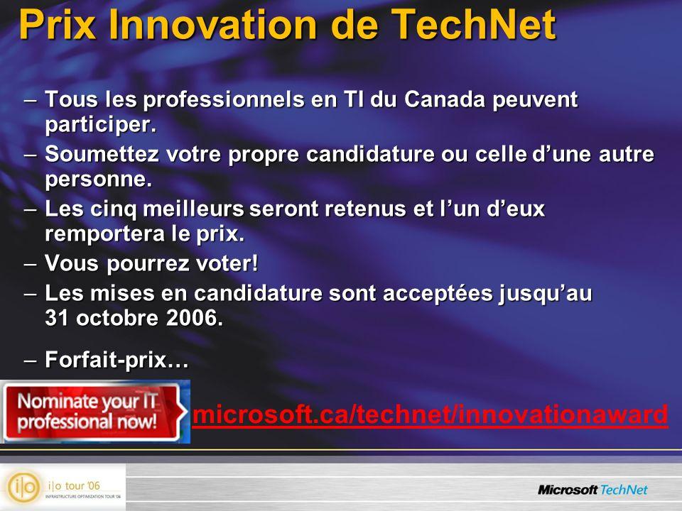 Prix Innovation de TechNet –Tous les professionnels en TI du Canada peuvent participer. –Soumettez votre propre candidature ou celle dune autre person