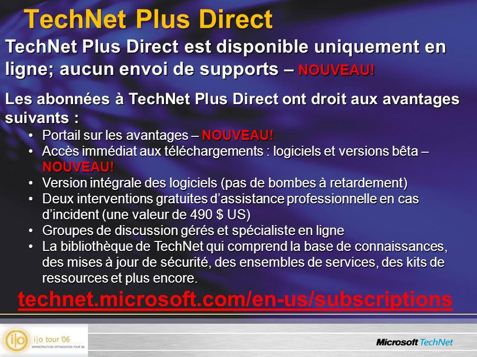 technet.microsoft.com/en-us/subscriptions TechNet Plus Direct TechNet Plus Direct est disponible uniquement en ligne; aucun envoi de supports – NOUVEA