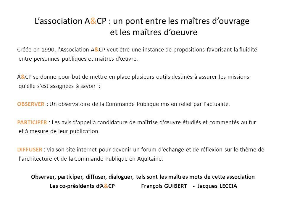 Créée en 1990, l Association A&CP veut être une instance de propositions favorisant la fluidité entre personnes publiques et maitres dœuvre.