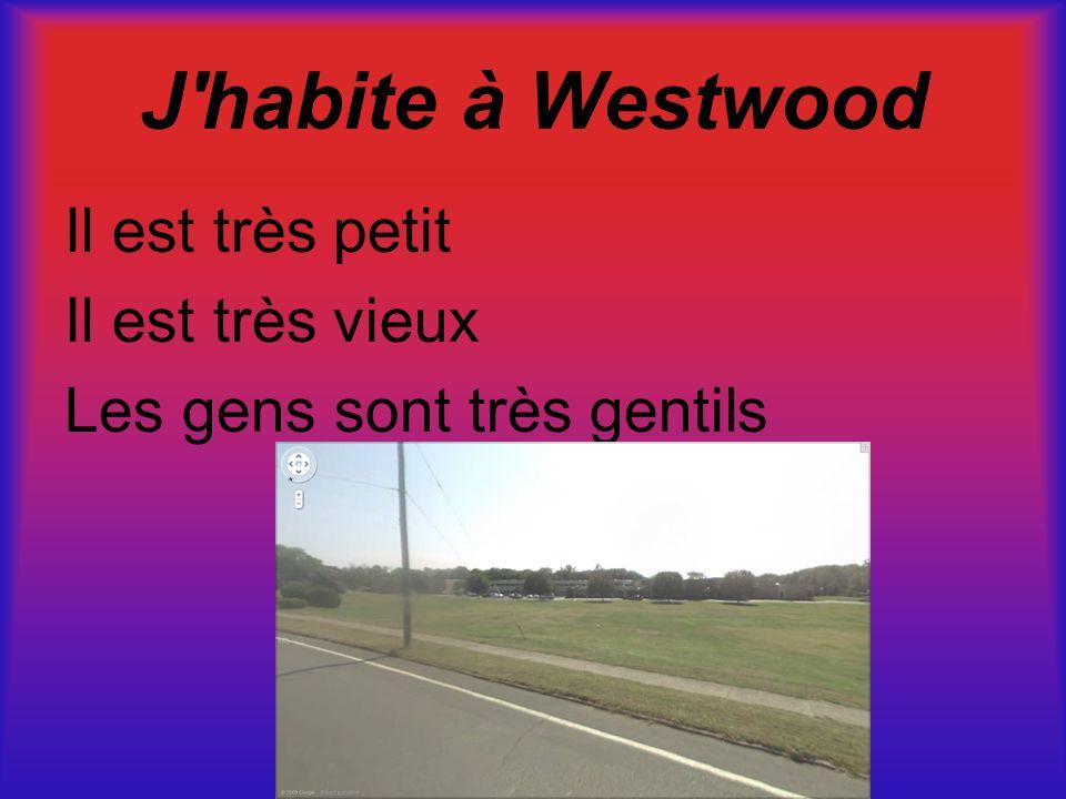 J'habite à Westwood Il est très petit Il est très vieux Les gens sont très gentils