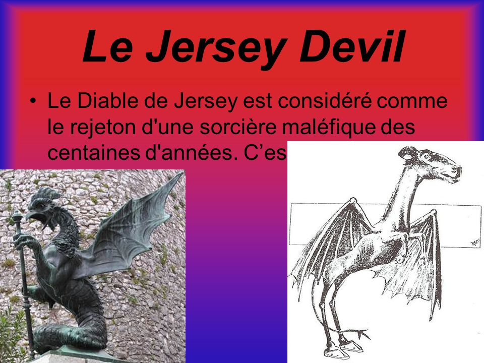 Le Jersey Devil Le Diable de Jersey est considéré comme le rejeton d'une sorcière maléfique des centaines d'années. Cest un mythe.