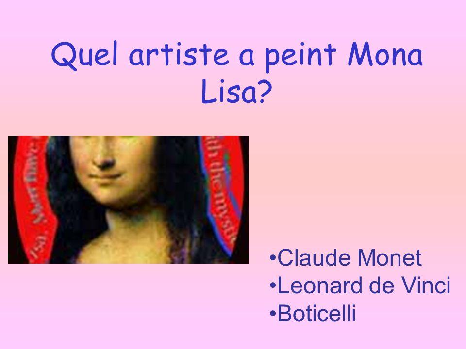 Quel artiste a peint Mona Lisa? Claude Monet Leonard de Vinci Boticelli