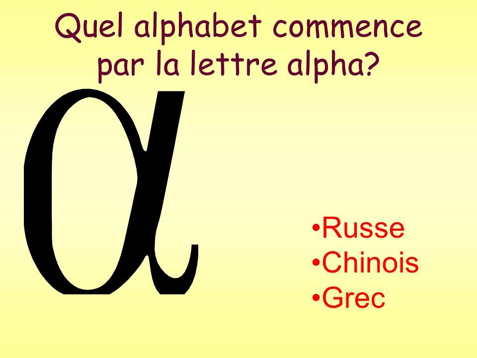 Quel alphabet commence par la lettre alpha? Russe Chinois Grec