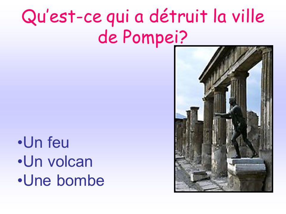 Quest-ce qui a détruit la ville de Pompei? Un feu Un volcan Une bombe