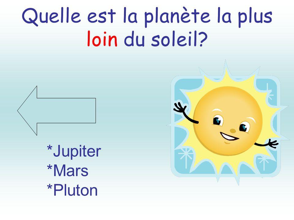 Quelle est la planète la plus loin du soleil? *Jupiter *Mars *Pluton