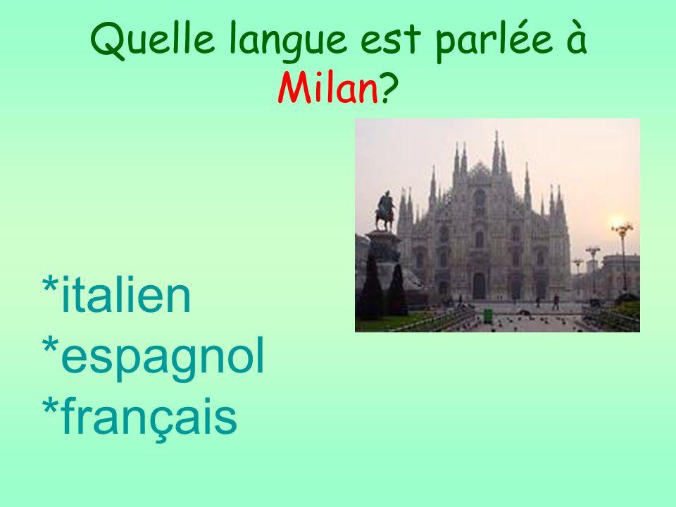 Quelle langue est parlée à Milan? *italien *espagnol *français