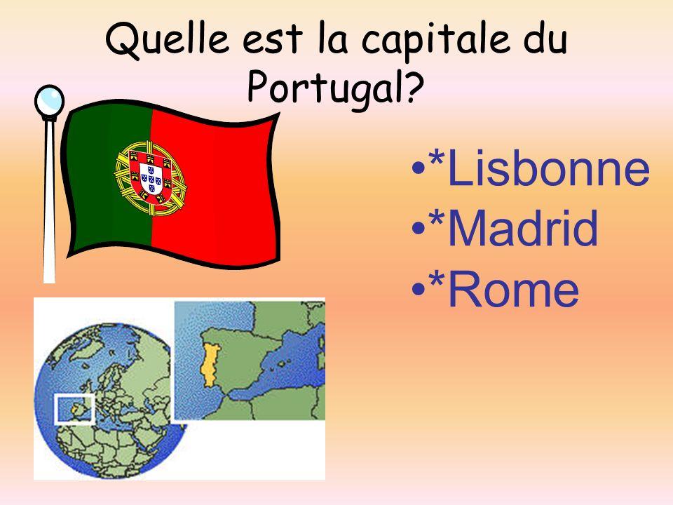 Quelle est la capitale du Portugal? *Lisbonne *Madrid *Rome