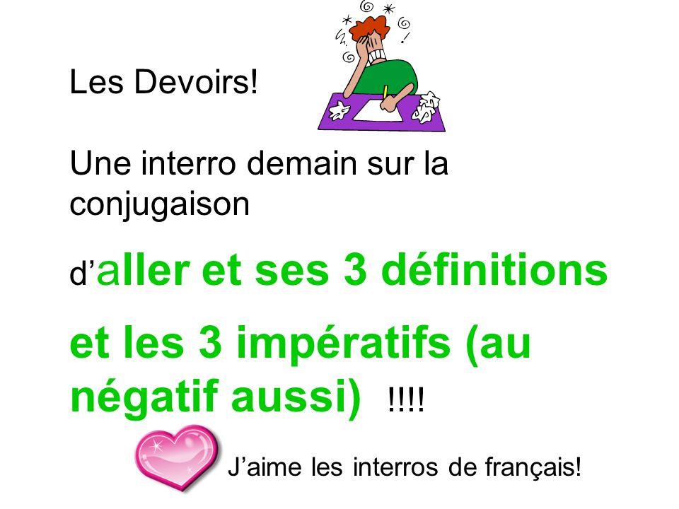 Les Devoirs! Une interro demain sur la conjugaison d aller et ses 3 définitions et les 3 impératifs (au négatif aussi) !!!! Jaime les interros de fran