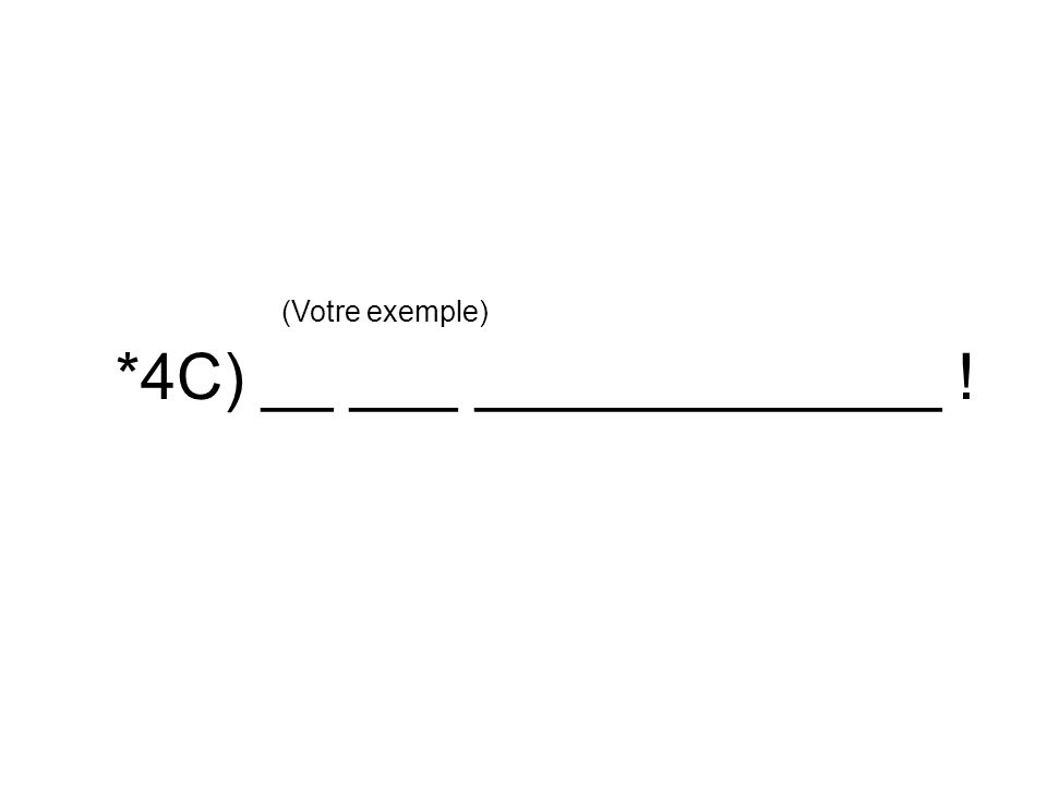 *4C) __ ___ _____________ ! (Votre exemple)