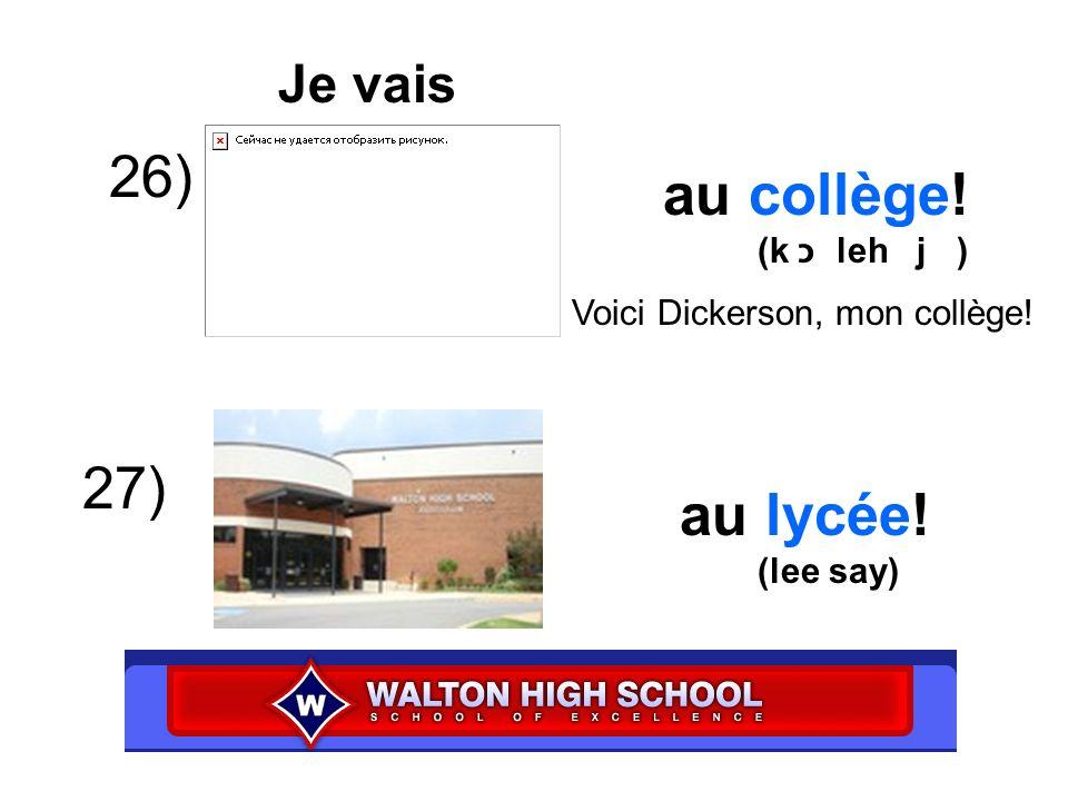 Je vais au lycée! (lee say) au collège! (k כ leh j ) 26) 27) Voici Dickerson, mon collège!