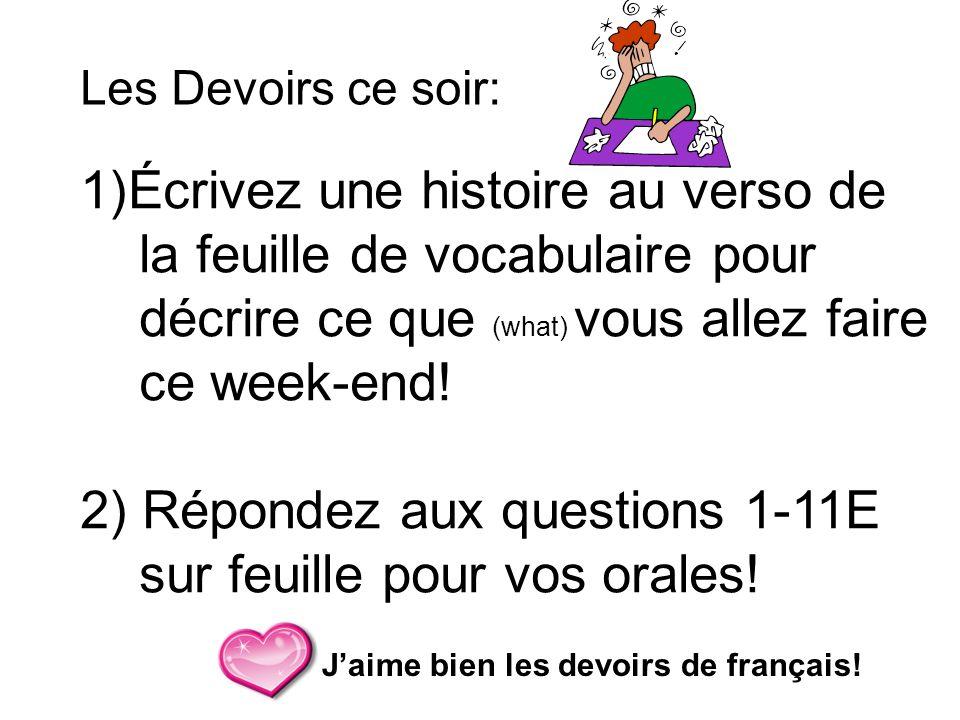 Les Devoirs ce soir: 1)Écrivez une histoire au verso de la feuille de vocabulaire pour décrire ce que (what) vous allez faire ce week-end! 2) Répondez