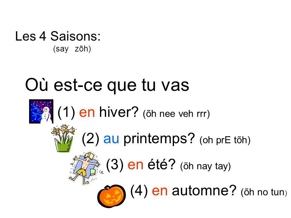 Où est-ce que tu vas (1) en hiver? (õh nee veh rrr) (2) au printemps? (oh prE tõh) (3) en été? (õh nay tay) (4) en automne? (õh no tun ) Les 4 Saisons