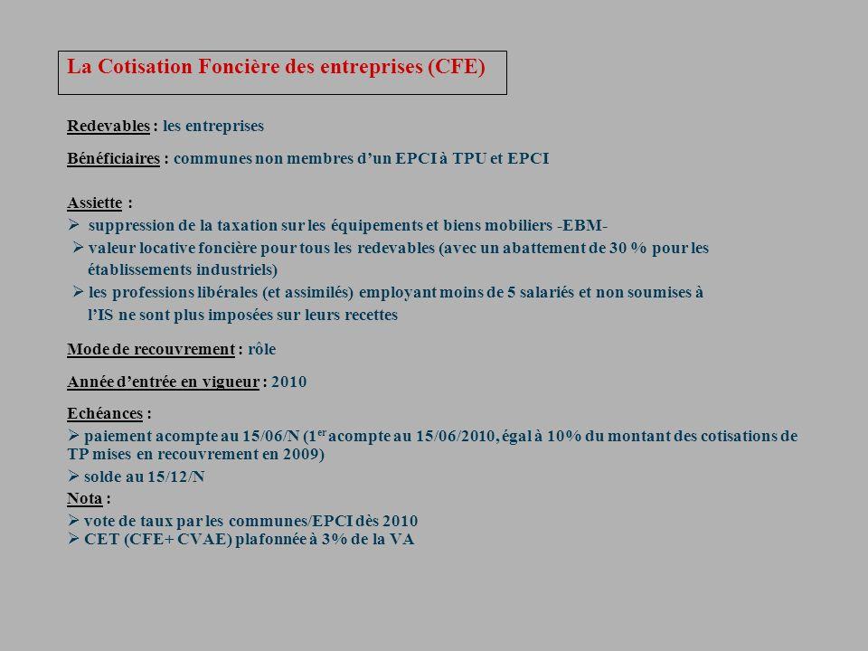 La Cotisation Foncière des entreprises (CFE) Redevables : les entreprises Bénéficiaires : communes non membres dun EPCI à TPU et EPCI Assiette : suppr