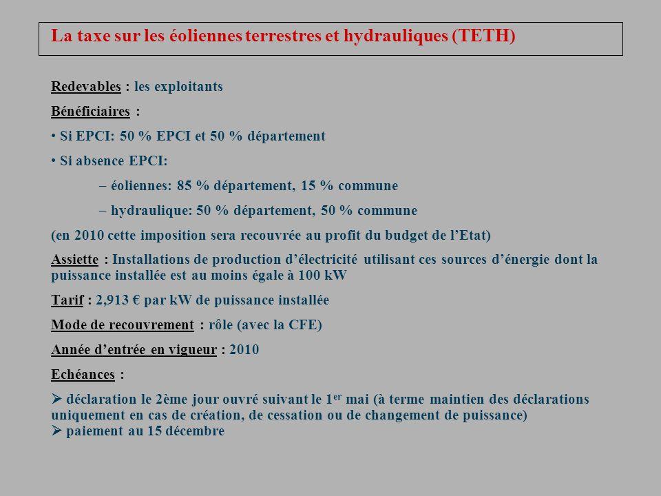 La taxe sur les éoliennes terrestres et hydrauliques (TETH) Redevables : les exploitants Bénéficiaires : Si EPCI: 50 % EPCI et 50 % département Si abs