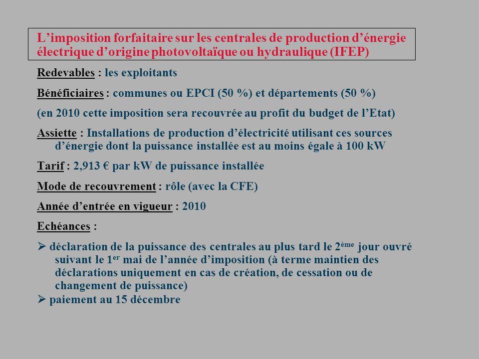 Limposition forfaitaire sur les centrales de production dénergie électrique dorigine photovoltaïque ou hydraulique (IFEP) Redevables : les exploitants