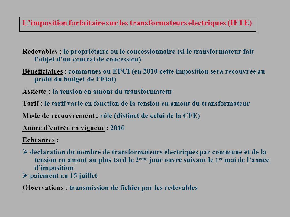 Limposition forfaitaire sur les transformateurs électriques (IFTE) Redevables : le propriétaire ou le concessionnaire (si le transformateur fait lobje