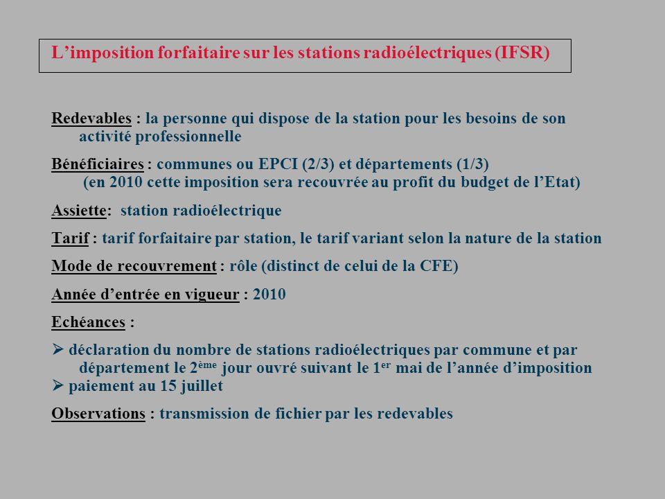 Limposition forfaitaire sur les stations radioélectriques (IFSR) Redevables : la personne qui dispose de la station pour les besoins de son activité p