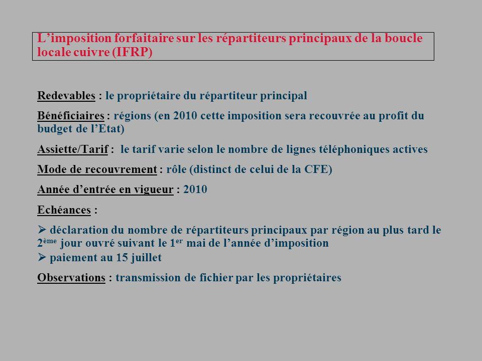 Limposition forfaitaire sur les répartiteurs principaux de la boucle locale cuivre (IFRP) Redevables : le propriétaire du répartiteur principal Bénéfi