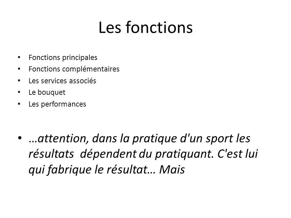 Les fonctions Fonctions principales Fonctions complémentaires Les services associés Le bouquet Les performances …attention, dans la pratique d'un spor