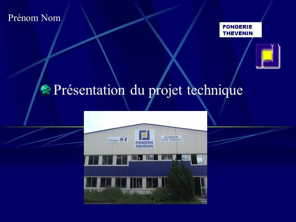 Prénom Nom FONDERIE THEVENIN Présentation du projet technique